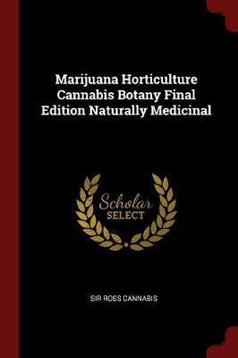 Marijuana Horticulture Cannabis Botany Final Edition Naturally Medicinal