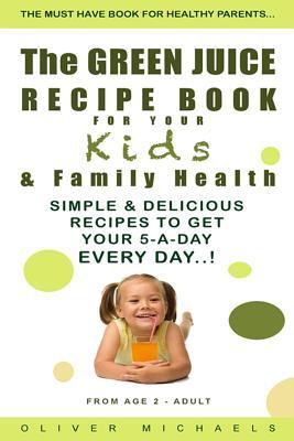 The Green Juice Recipe Book for Your Kids & Family Health