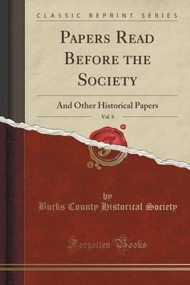Papers Read Before the Society, Vol. 8