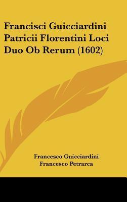 Francisci Guicciardini Patricii Florentini Loci Duo OB Rerum (1602)