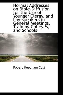 Normal Addresses on Bible-diffusion for the Use of Younger Clergy, and Lay-speakers in General Meetings, Training Colleges, and Schools