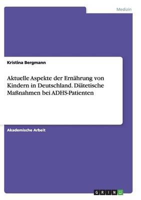 Aktuelle Aspekte der Ernährung von Kindern in Deutschland. Diätetische Maßnahmen bei ADHS-Patienten