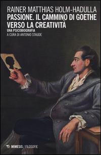 Passione, il cammino di Goethe verso la creatività. Una psicobiografia