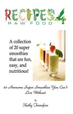 20 Awesome Super Smoothies You Can't Live Without