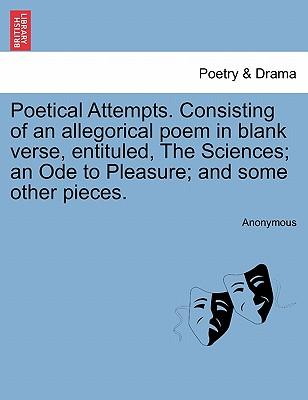 Poetical Attempts. Consisting of an allegorical poem in blank verse, entituled, The Sciences; an Ode to Pleasure; and some other pieces.