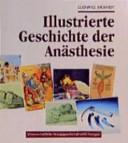 Illustrierte Geschichte der Anästhesie