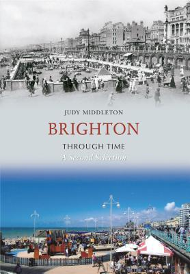 Brighton Through Time a Second Selection
