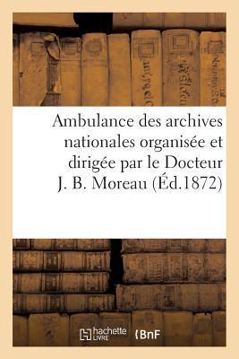 Ambulance des Archives Nationales Organisee et Dirigee par le Docteur J. B. Moreau. Description