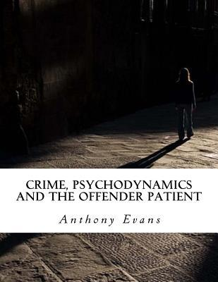 Crime, Psychodynamics and the Offender Patient