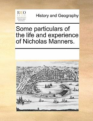 Some Particulars of the Life and Experience of Nicholas Manners