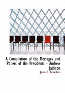 A Compilation of the Messages and Papers of the Presidents - Andrew Jackson