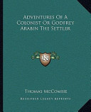 Adventures of a Colonist Or Godfrey Arabin the Settler