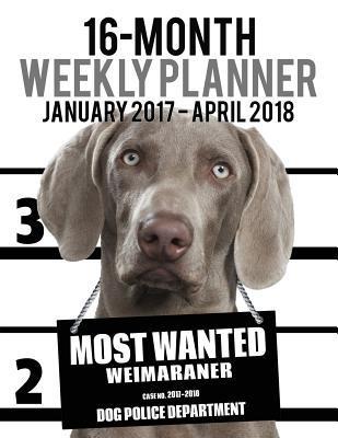 Most Wanted Weimaraner 2017-2018 Weekly Planner