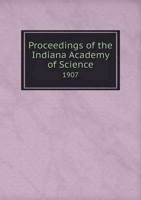 Proceedings of the Indiana Academy of Science 1907