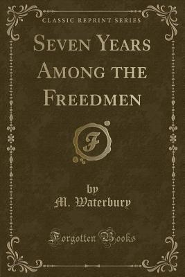 Seven Years Among the Freedmen (Classic Reprint)
