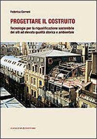 Progettare il costruito. Tecnologie per la riqualificazione sostenibile dei siti ad elevata qualità storica e ambientale
