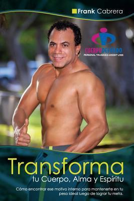 Transforma tu cuerpo, alma y espiritu / Transform your body, soul and spirit