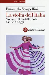 La stoffa dell'Italia. Storia e cultura della moda dal 1945 a oggi