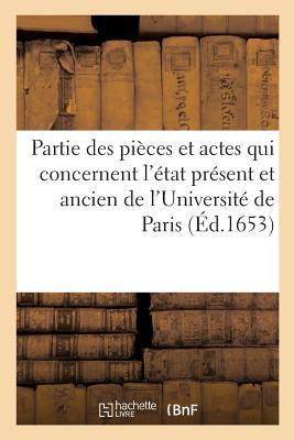 Partie des Pieces et Actes Qui Concernent l'Etat Present et Ancien de l'Université de Paris