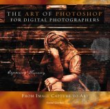 The Art of Photoshop for Digital Photographers