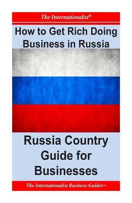 How to Get Rich Doing Business in Russia