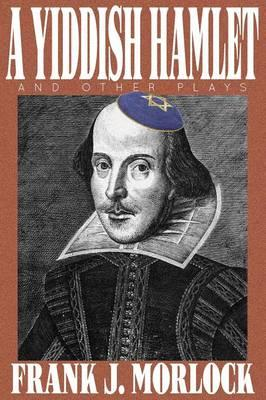 A Yiddish Hamlet and Other Plays