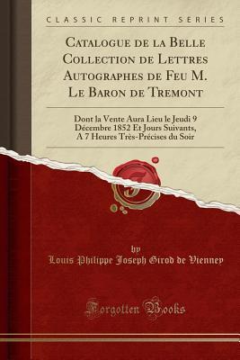Catalogue de la Belle Collection de Lettres Autographes de Feu M. Le Baron de Tremont