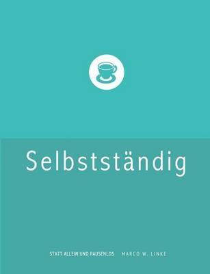 Erfolgreich selbstständig! Handbuch für Freelancer und Existenzgründer (Grafik Design, Webdesign, Fotografie, Text)
