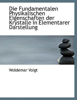 Die Fundamentalen Physikalischen Eigenschaften Der Krystalle in Elementarer Darstellung