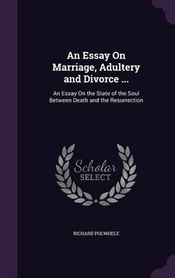 An Essay on Marriage, Adultery and Divorce ...