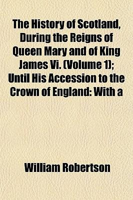The History of Scotland, During the Reigns of Queen Mary and of King James VI. (Volume 1); Until His Accession to the Crown of England