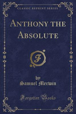 Anthony the Absolute (Classic Reprint)