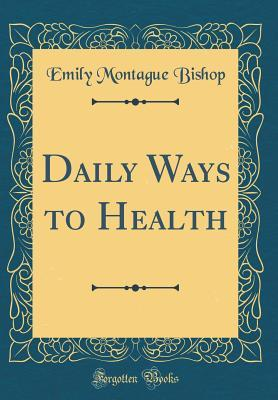 Daily Ways to Health (Classic Reprint)
