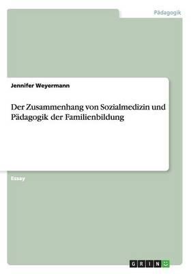 Der Zusammenhang von Sozialmedizin und Pädagogik der Familienbildung