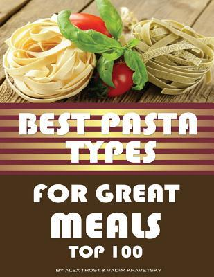 Best Pasta Types for Great Meals