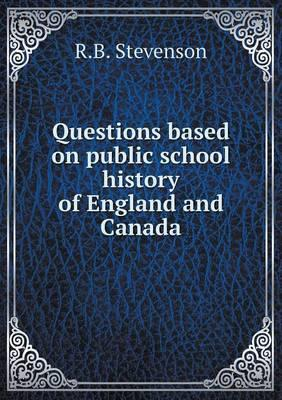 Questions Based on Public School History of England and Canada