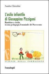 L'asilo infantile di Giuseppina Pizzigoni. Bambino e scuola in una pedagogia femminile del Novecento