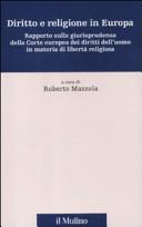 Diritto e religione in Europa. Rapporto sulla giurisprudenza della Corte europea dei diritti dell'uomo in materia di libertà religiosa