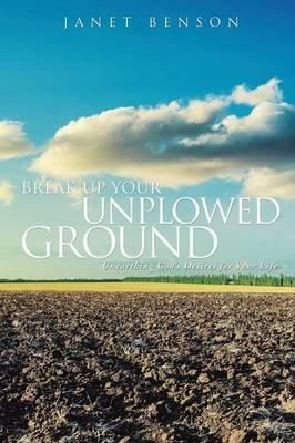 Break Up Your Unplowed Ground