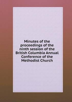 Minutes of the Proceedings of the Ninth Session of the British Columbia Annual Conference of the Methodist Church