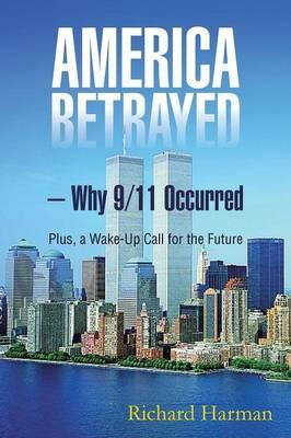 America Betrayed – Why 9/11 Occurred