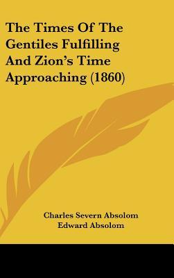 The Times of the Gentiles Fulfilling and Zion's Time Approaching (1860)