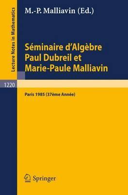 Seminaire D'algebre Paul Dubreil Et Marie-paul Malliavin / Algebra Seminar Paul Dubreuil and Marie-paul Malliavin