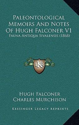 Paleontological Memoirs and Notes of Hugh Falconer V1