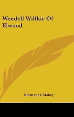 Wendell Willkie of Elwood