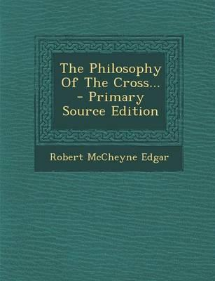 The Philosophy of the Cross... - Primary Source Edition