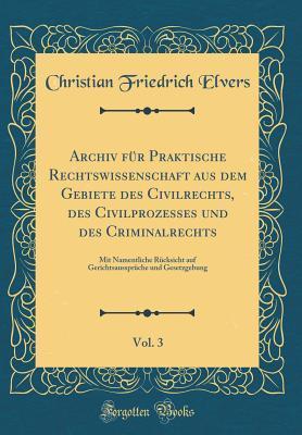 Archiv für Praktische Rechtswissenschaft aus dem Gebiete des Civilrechts, des Civilprozesses und des Criminalrechts, Vol. 3