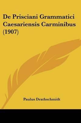 de Prisciani Grammatici Caesariensis Carminibus (1907)
