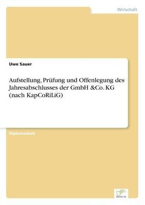 Aufstellung, Prüfung und Offenlegung des Jahresabschlusses der GmbH &Co. KG (nach KapCoRiLiG)