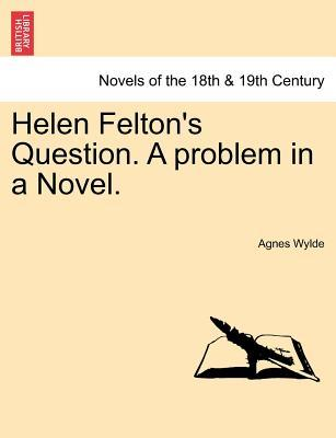 Helen Felton's Question. A problem in a Novel